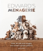 Edward Menagerie: Over 40 Soft and Snuggly Toy Animal Crochet Patterns